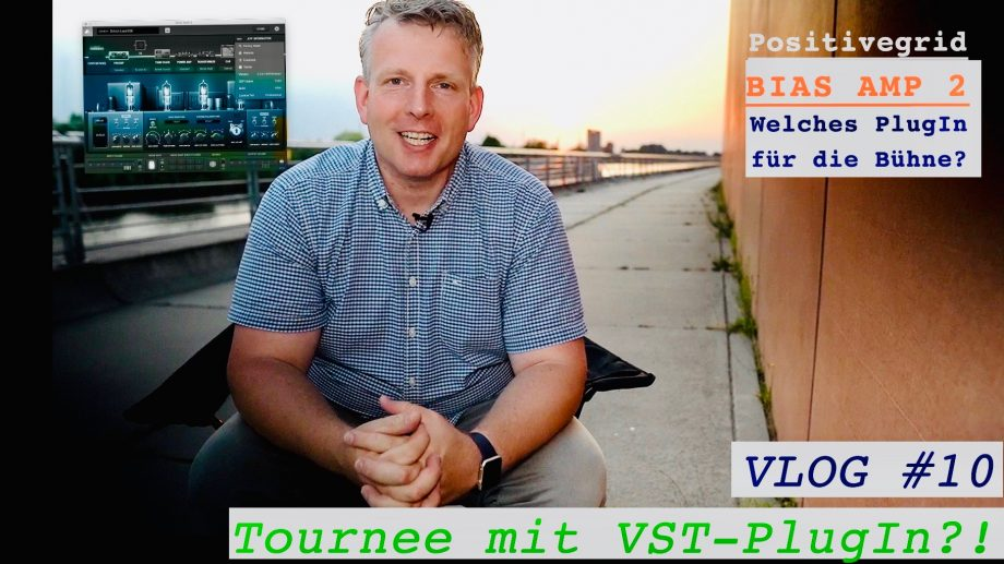 VLOG #10: Tournee mit VST-PlugIn?!  Positivegrid BIAS AMP 2